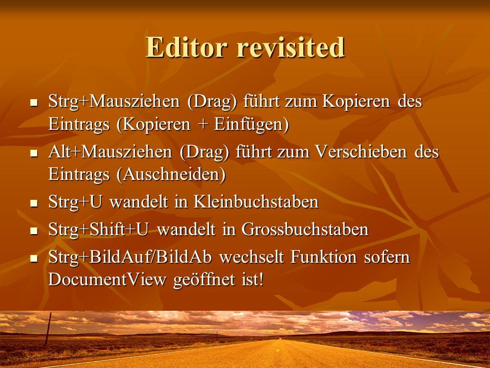 Editor revisitedStrg+Mausziehen (Drag) führt zum Kopieren des Eintrags (Kopieren + Einfügen)