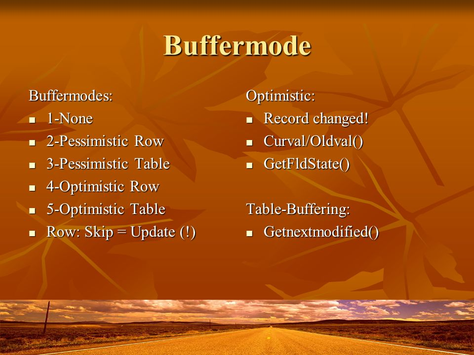 Buffermode Buffermodes: 1-None 2-Pessimistic Row 3-Pessimistic Table