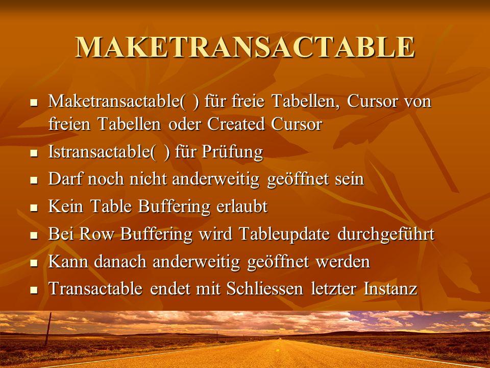 MAKETRANSACTABLE Maketransactable( ) für freie Tabellen, Cursor von freien Tabellen oder Created Cursor.