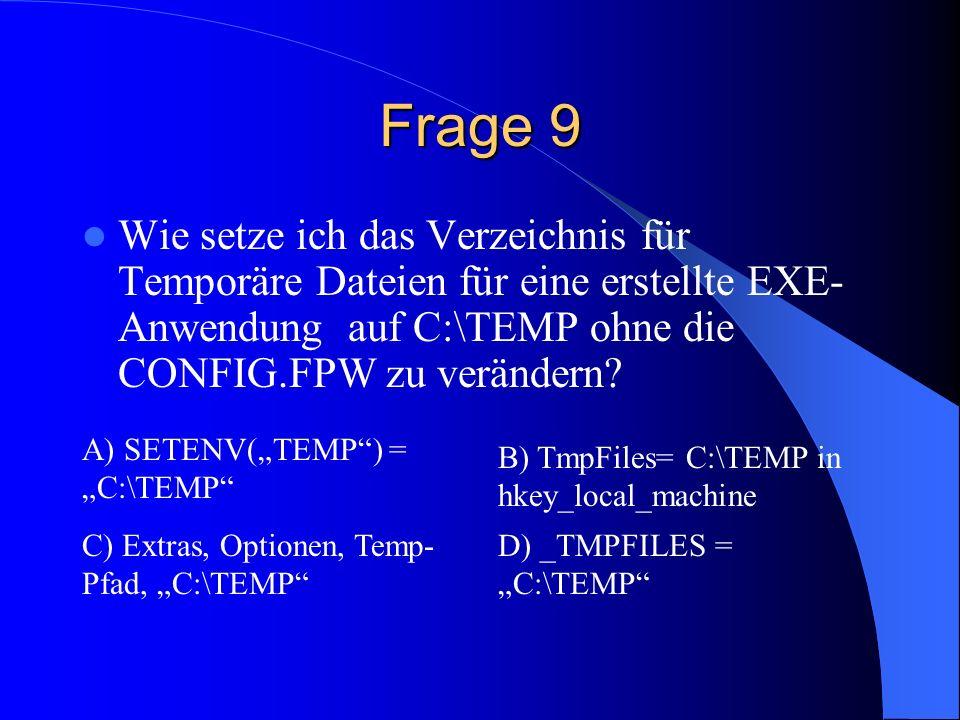Frage 9 Wie setze ich das Verzeichnis für Temporäre Dateien für eine erstellte EXE-Anwendung auf C:\TEMP ohne die CONFIG.FPW zu verändern