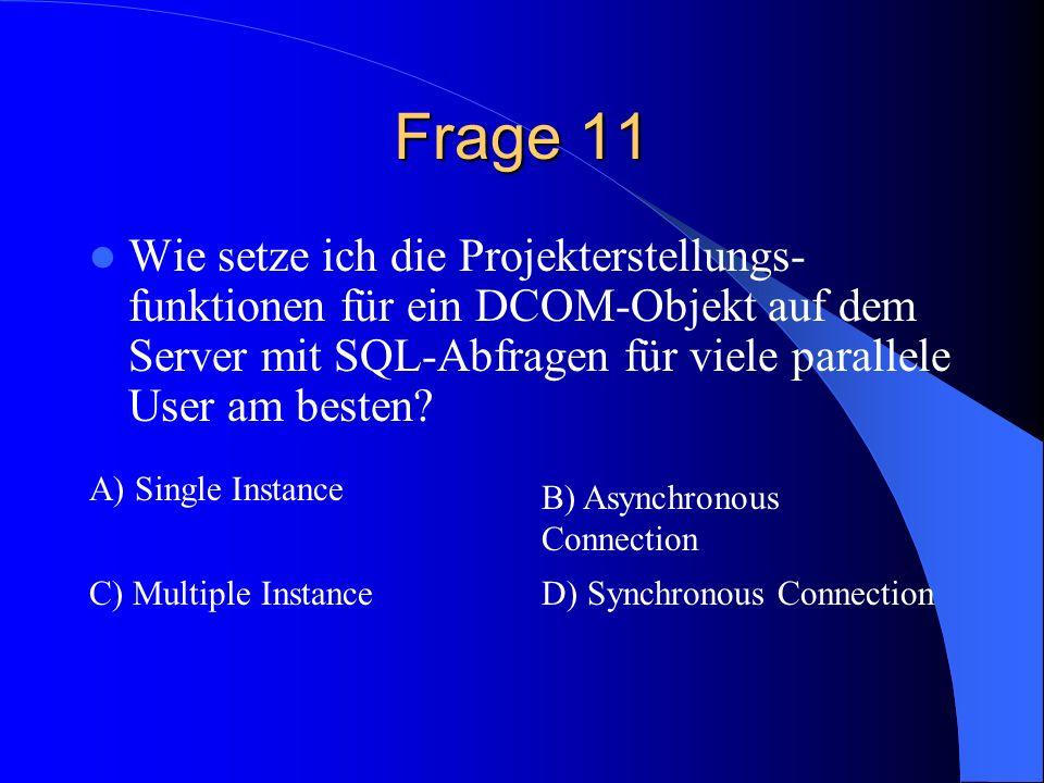Frage 11 Wie setze ich die Projekterstellungs-funktionen für ein DCOM-Objekt auf dem Server mit SQL-Abfragen für viele parallele User am besten