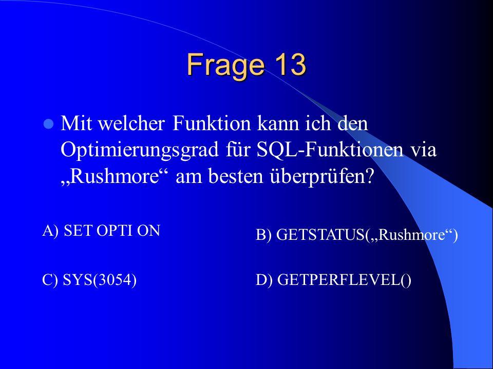 """Frage 13 Mit welcher Funktion kann ich den Optimierungsgrad für SQL-Funktionen via """"Rushmore am besten überprüfen"""