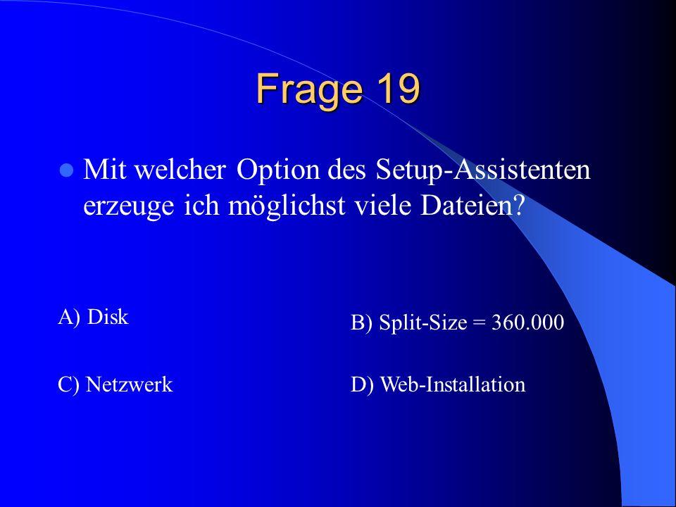 Frage 19 Mit welcher Option des Setup-Assistenten erzeuge ich möglichst viele Dateien A) Disk. B) Split-Size = 360.000.