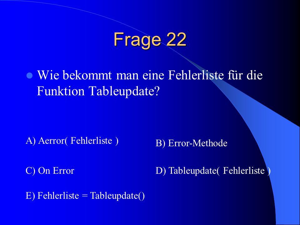 Frage 22 Wie bekommt man eine Fehlerliste für die Funktion Tableupdate A) Aerror( Fehlerliste ) B) Error-Methode.