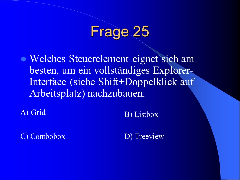 Frage 25 Welches Steuerelement eignet sich am besten, um ein vollständiges Explorer-Interface (siehe Shift+Doppelklick auf Arbeitsplatz) nachzubauen.