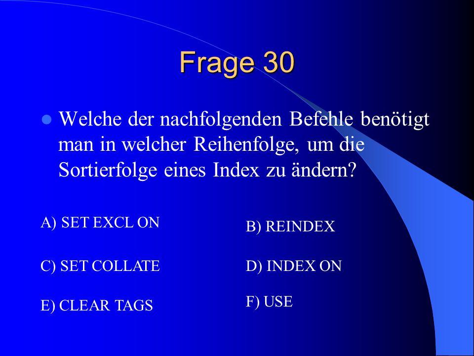 Frage 30 Welche der nachfolgenden Befehle benötigt man in welcher Reihenfolge, um die Sortierfolge eines Index zu ändern
