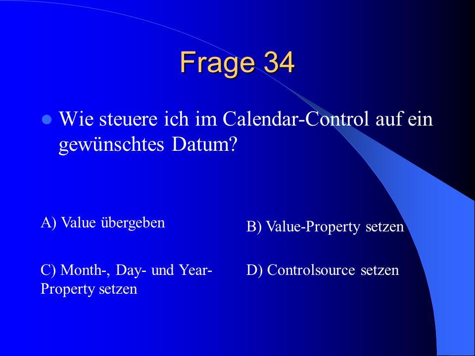 Frage 34 Wie steuere ich im Calendar-Control auf ein gewünschtes Datum A) Value übergeben. B) Value-Property setzen.