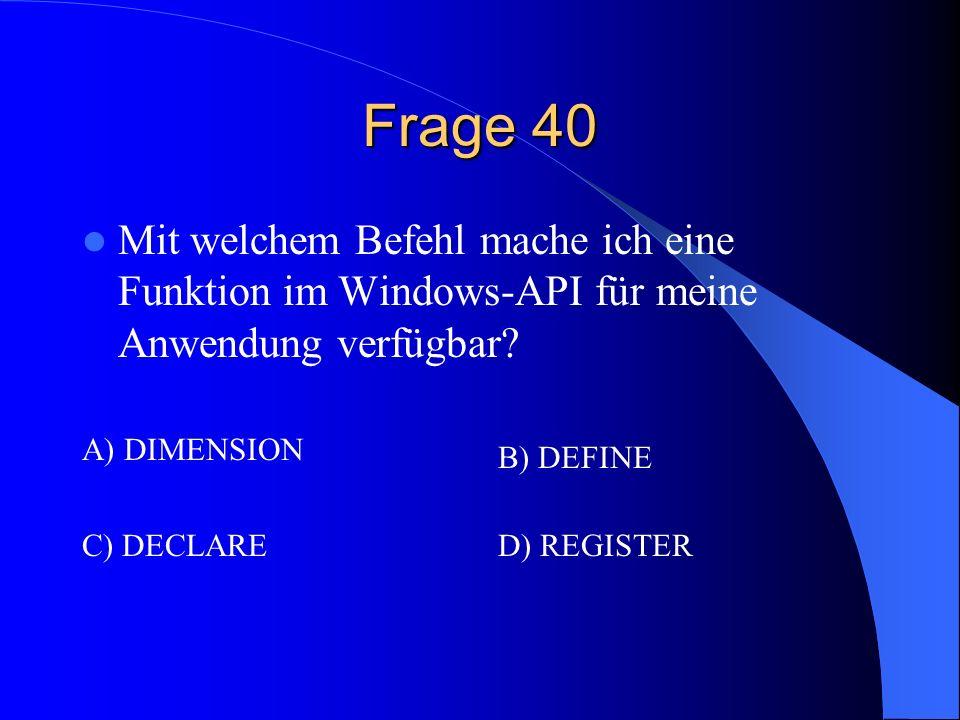 Frage 40 Mit welchem Befehl mache ich eine Funktion im Windows-API für meine Anwendung verfügbar A) DIMENSION.
