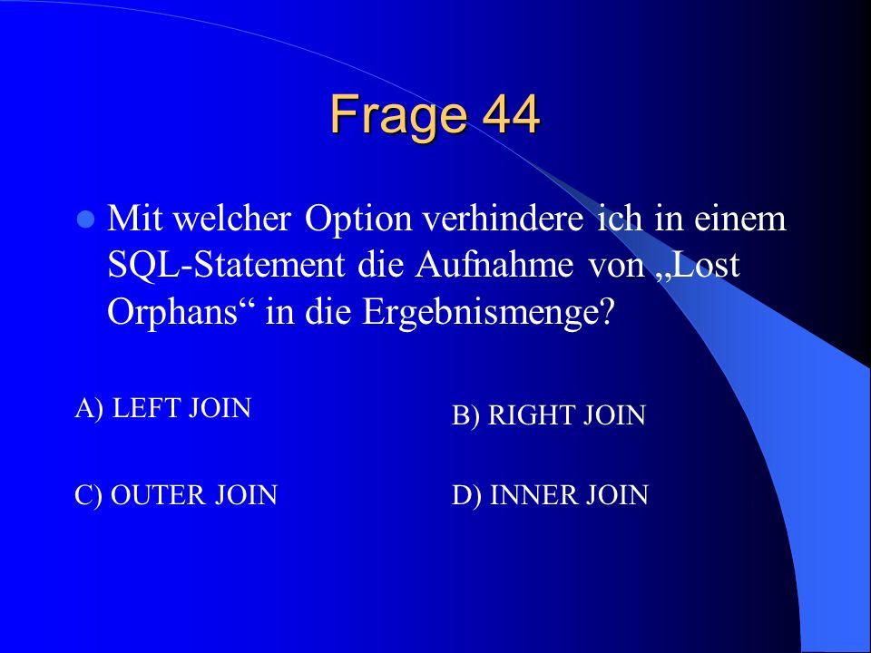 """Frage 44 Mit welcher Option verhindere ich in einem SQL-Statement die Aufnahme von """"Lost Orphans in die Ergebnismenge"""