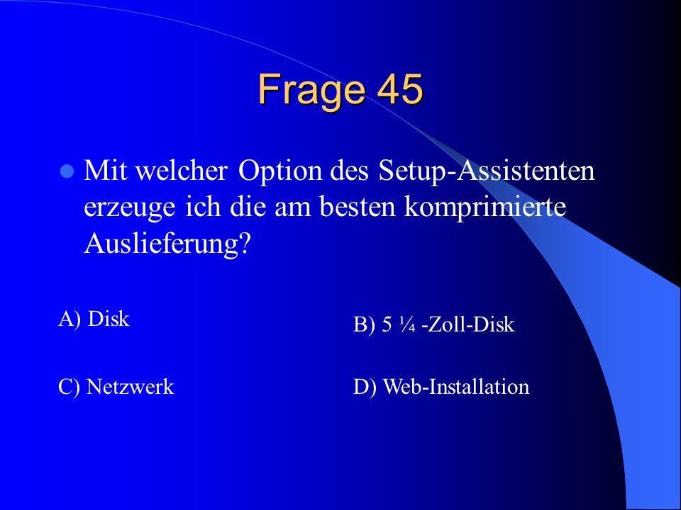Frage 45 Mit welcher Option des Setup-Assistenten erzeuge ich die am besten komprimierte Auslieferung