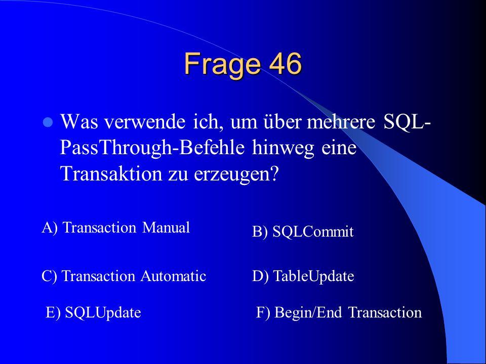 Frage 46 Was verwende ich, um über mehrere SQL-PassThrough-Befehle hinweg eine Transaktion zu erzeugen