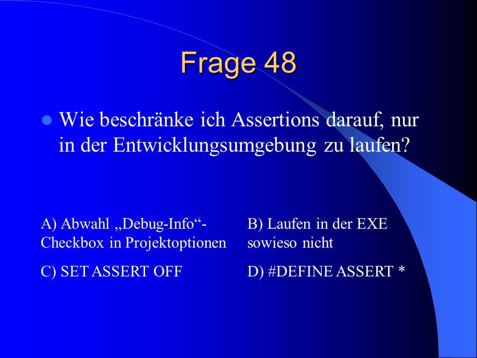 """Frage 48 Wie beschränke ich Assertions darauf, nur in der Entwicklungsumgebung zu laufen A) Abwahl """"Debug-Info - Checkbox in Projektoptionen."""