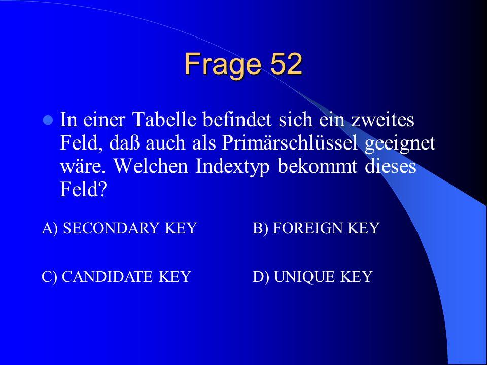 Frage 52 In einer Tabelle befindet sich ein zweites Feld, daß auch als Primärschlüssel geeignet wäre. Welchen Indextyp bekommt dieses Feld