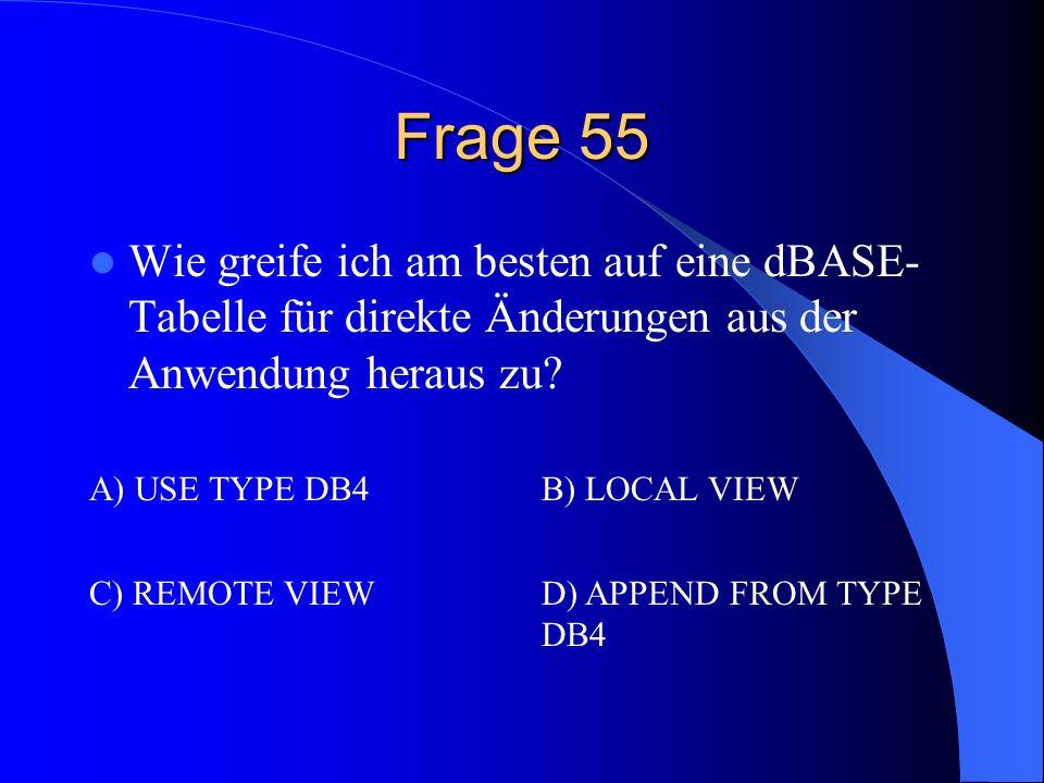 Frage 55 Wie greife ich am besten auf eine dBASE-Tabelle für direkte Änderungen aus der Anwendung heraus zu