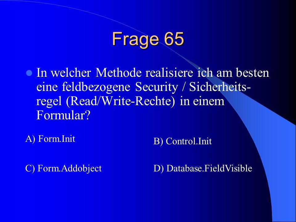 Frage 65 In welcher Methode realisiere ich am besten eine feldbezogene Security / Sicherheits-regel (Read/Write-Rechte) in einem Formular