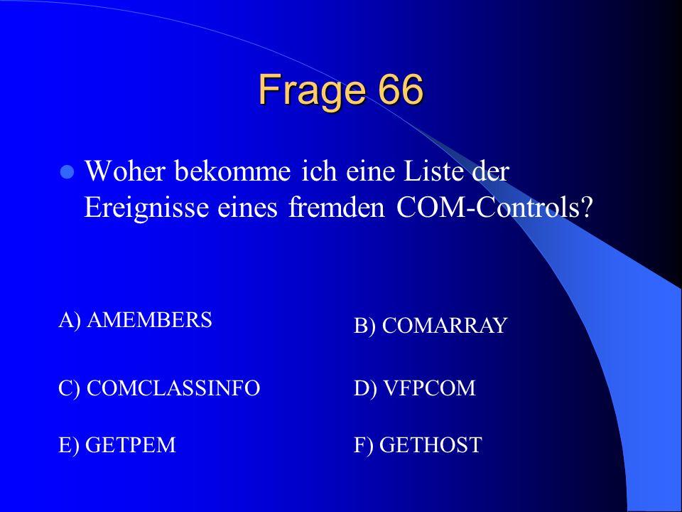 Frage 66 Woher bekomme ich eine Liste der Ereignisse eines fremden COM-Controls A) AMEMBERS. B) COMARRAY.