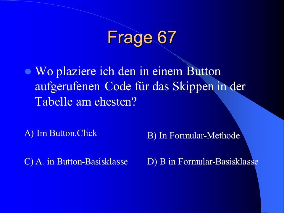 Frage 67 Wo plaziere ich den in einem Button aufgerufenen Code für das Skippen in der Tabelle am ehesten
