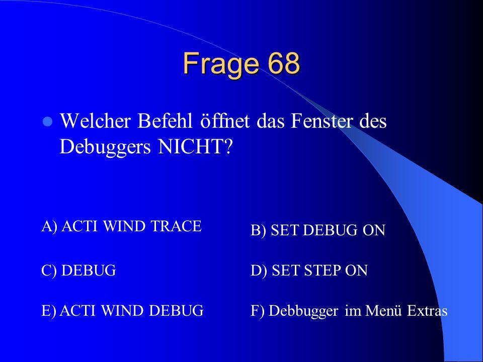 Frage 68 Welcher Befehl öffnet das Fenster des Debuggers NICHT