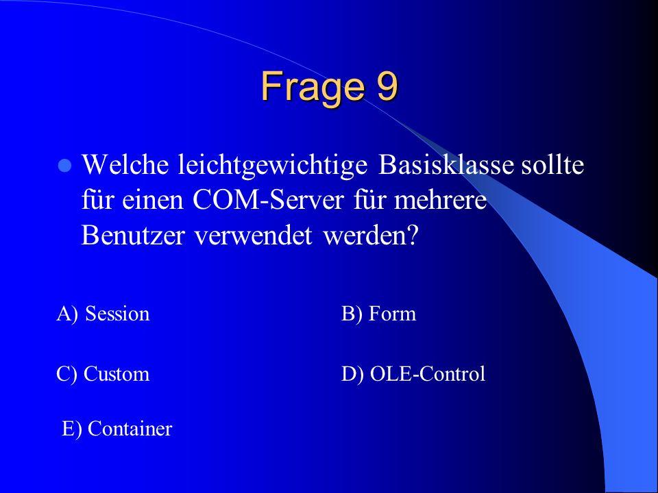 Frage 9 Welche leichtgewichtige Basisklasse sollte für einen COM-Server für mehrere Benutzer verwendet werden