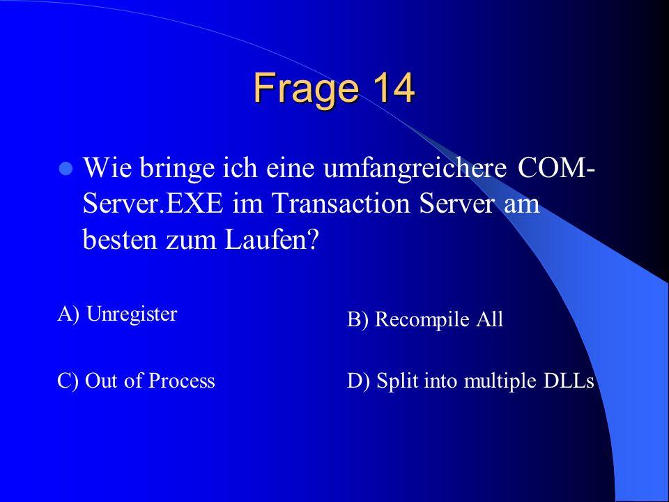 Frage 14 Wie bringe ich eine umfangreichere COM-Server.EXE im Transaction Server am besten zum Laufen