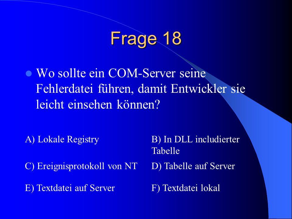 Frage 18 Wo sollte ein COM-Server seine Fehlerdatei führen, damit Entwickler sie leicht einsehen können