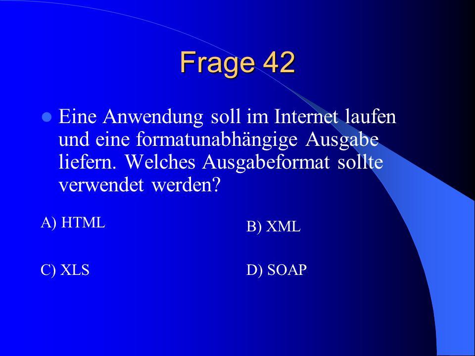 Frage 42 Eine Anwendung soll im Internet laufen und eine formatunabhängige Ausgabe liefern. Welches Ausgabeformat sollte verwendet werden