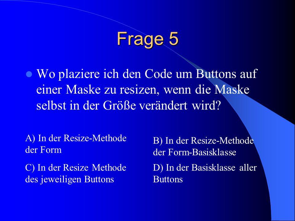 Frage 5 Wo plaziere ich den Code um Buttons auf einer Maske zu resizen, wenn die Maske selbst in der Größe verändert wird