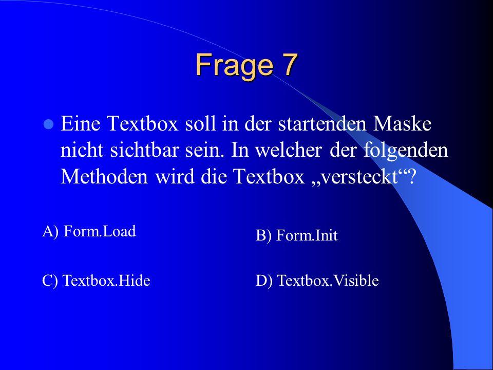 """Frage 7 Eine Textbox soll in der startenden Maske nicht sichtbar sein. In welcher der folgenden Methoden wird die Textbox """"versteckt"""