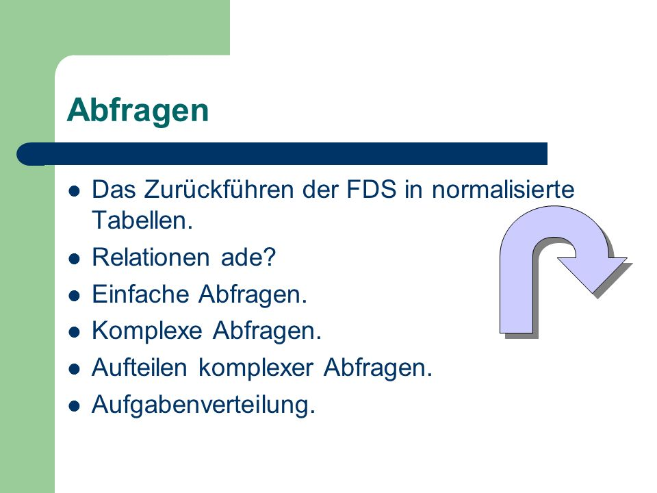 Abfragen Das Zurückführen der FDS in normalisierte Tabellen.