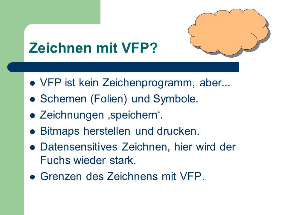 Zeichnen mit VFP VFP ist kein Zeichenprogramm, aber...