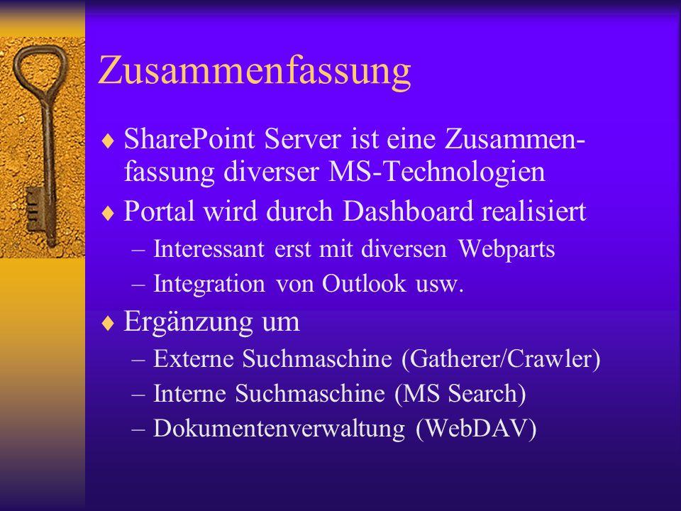 Zusammenfassung SharePoint Server ist eine Zusammen-fassung diverser MS-Technologien. Portal wird durch Dashboard realisiert.