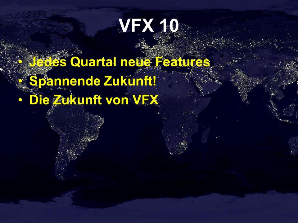 VFX 10 Jedes Quartal neue Features Spannende Zukunft!