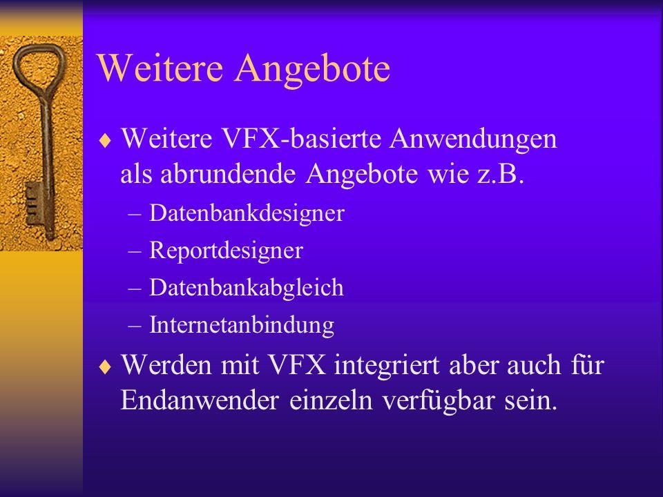 Weitere Angebote Weitere VFX-basierte Anwendungen als abrundende Angebote wie z.B. Datenbankdesigner.