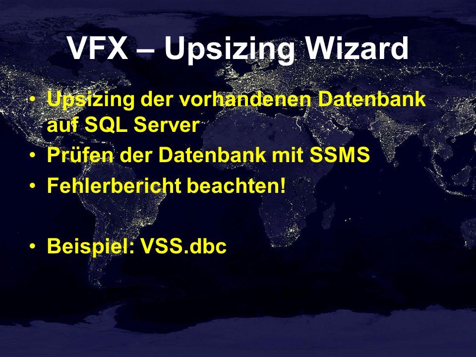 VFX – Upsizing Wizard Upsizing der vorhandenen Datenbank auf SQL Server. Prüfen der Datenbank mit SSMS.
