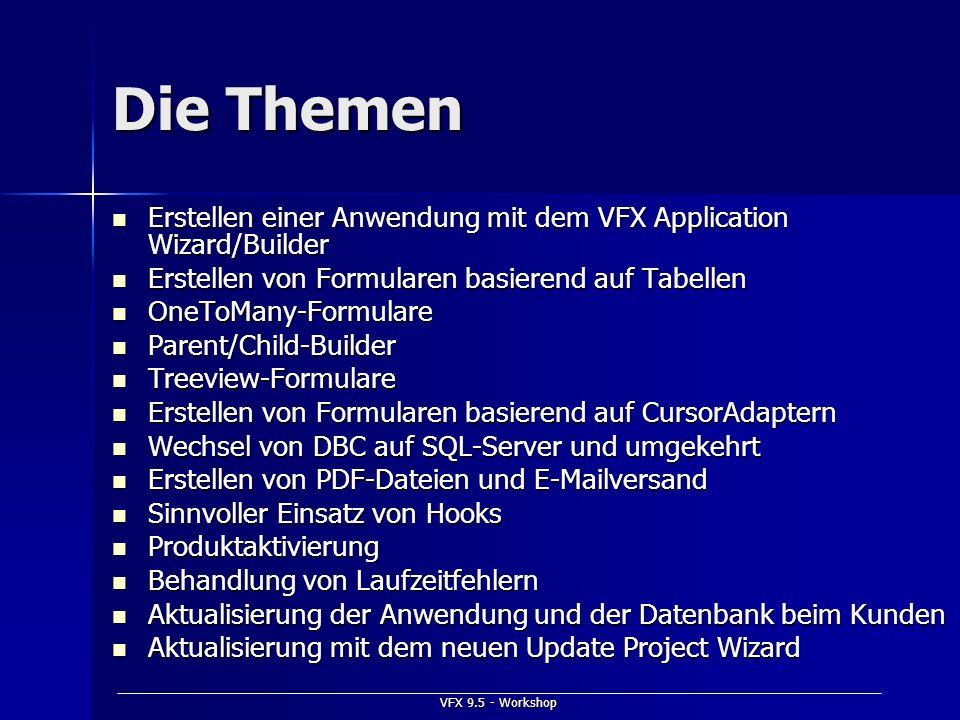 Die Themen Erstellen einer Anwendung mit dem VFX Application Wizard/Builder. Erstellen von Formularen basierend auf Tabellen.