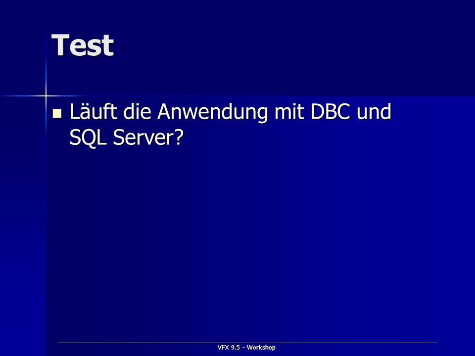 Test Läuft die Anwendung mit DBC und SQL Server VFX 9.5 - Workshop