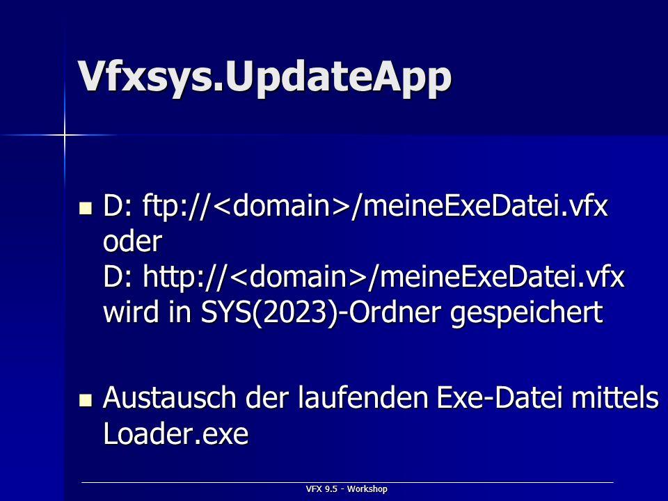Vfxsys.UpdateApp D: ftp://<domain>/meineExeDatei.vfx oder D: http://<domain>/meineExeDatei.vfx wird in SYS(2023)-Ordner gespeichert.