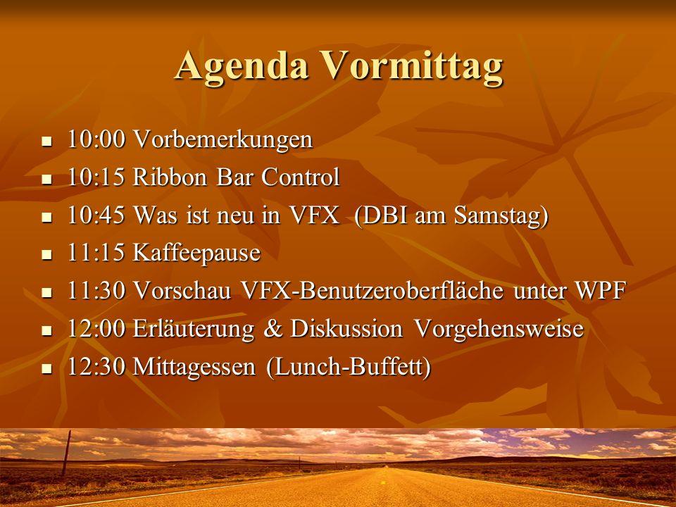 Agenda Vormittag 10:00 Vorbemerkungen 10:15 Ribbon Bar Control