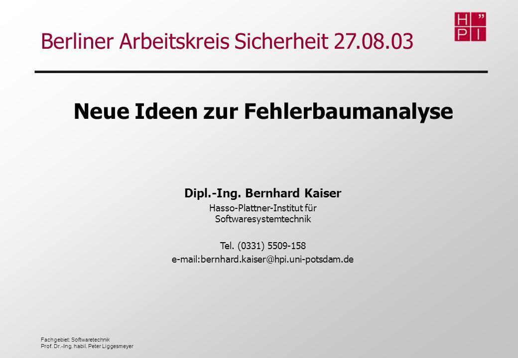 Neue Ideen zur Fehlerbaumanalyse Dipl.-Ing. Bernhard Kaiser