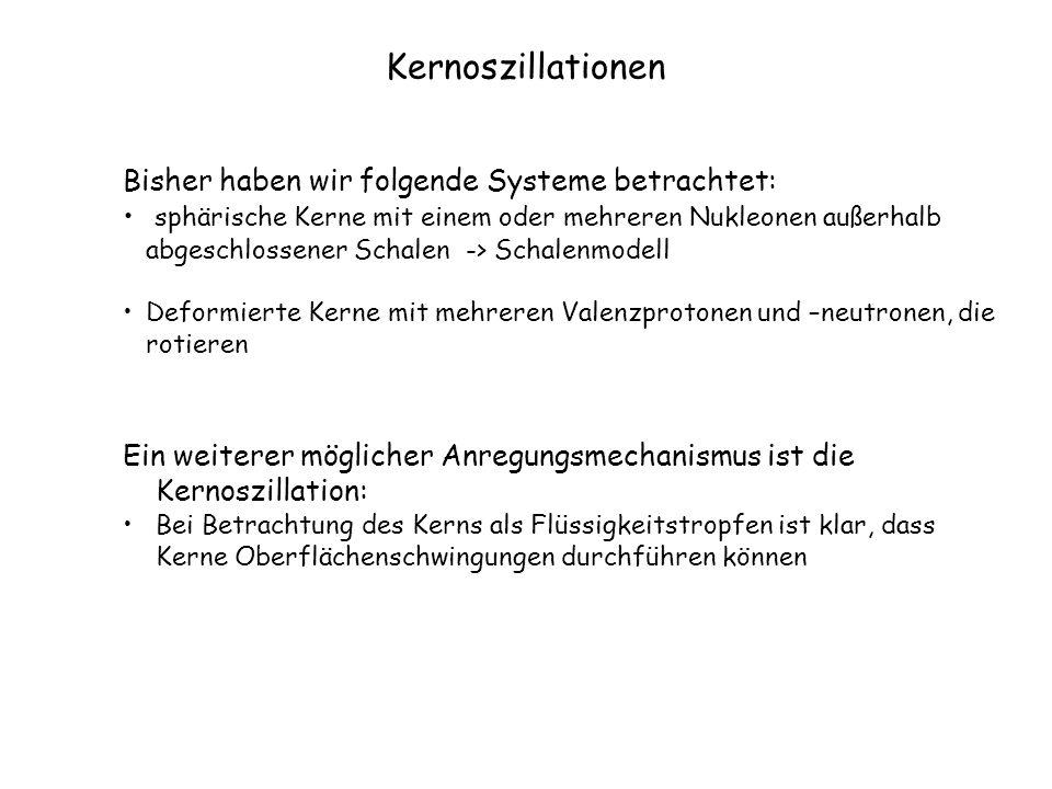 Kernoszillationen Bisher haben wir folgende Systeme betrachtet: