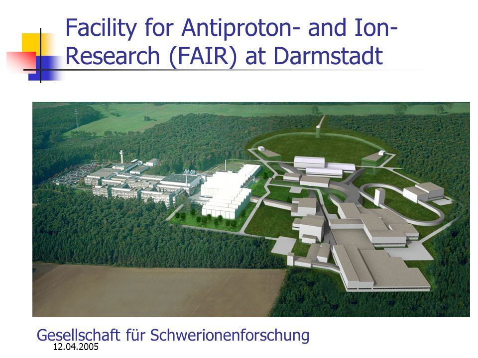 Facility for Antiproton- and Ion- Research (FAIR) at Darmstadt