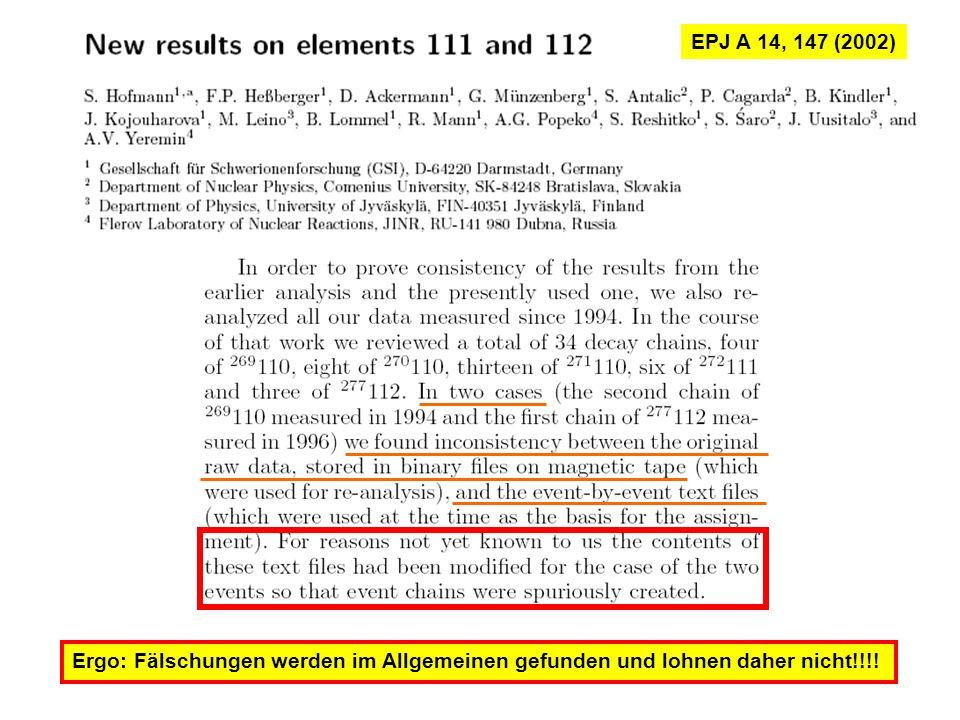 EPJ A 14, 147 (2002) Ergo: Fälschungen werden im Allgemeinen gefunden und lohnen daher nicht!!!!