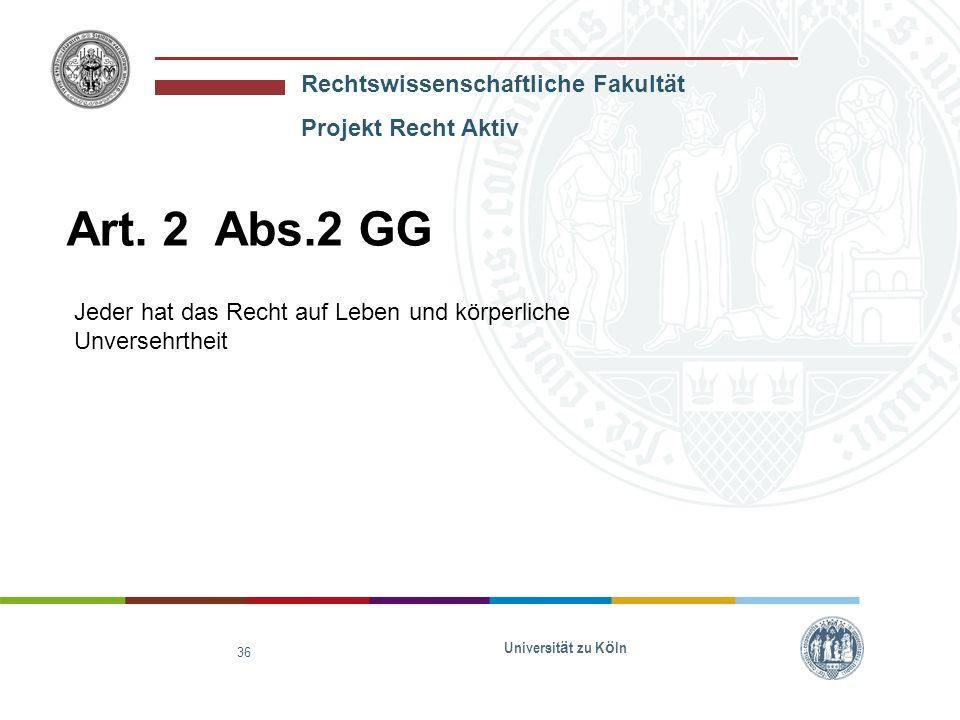 Art. 2 Abs.2 GG Jeder hat das Recht auf Leben und körperliche Unversehrtheit Universität zu Köln