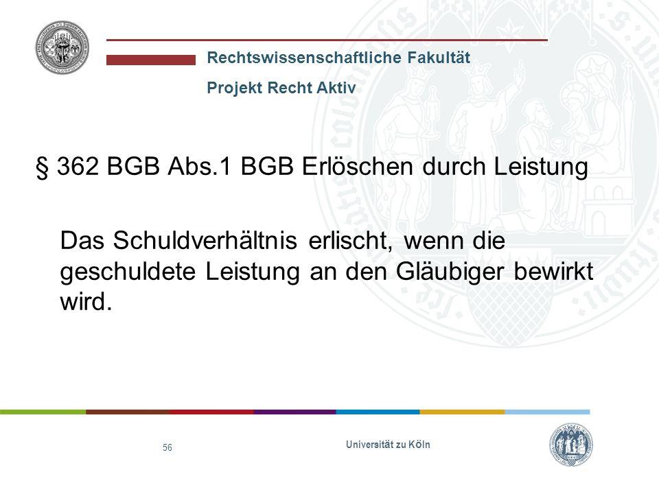 § 362 BGB Abs.1 BGB Erlöschen durch Leistung