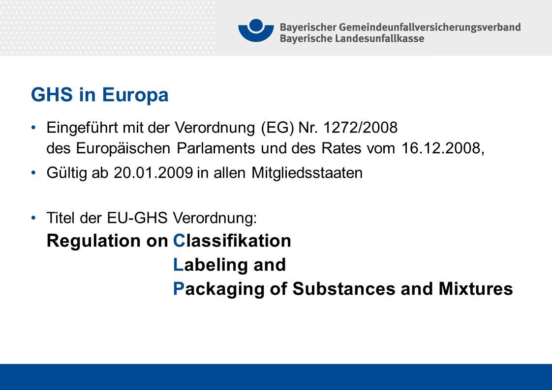 GHS in Europa Eingeführt mit der Verordnung (EG) Nr. 1272/2008 des Europäischen Parlaments und des Rates vom 16.12.2008,