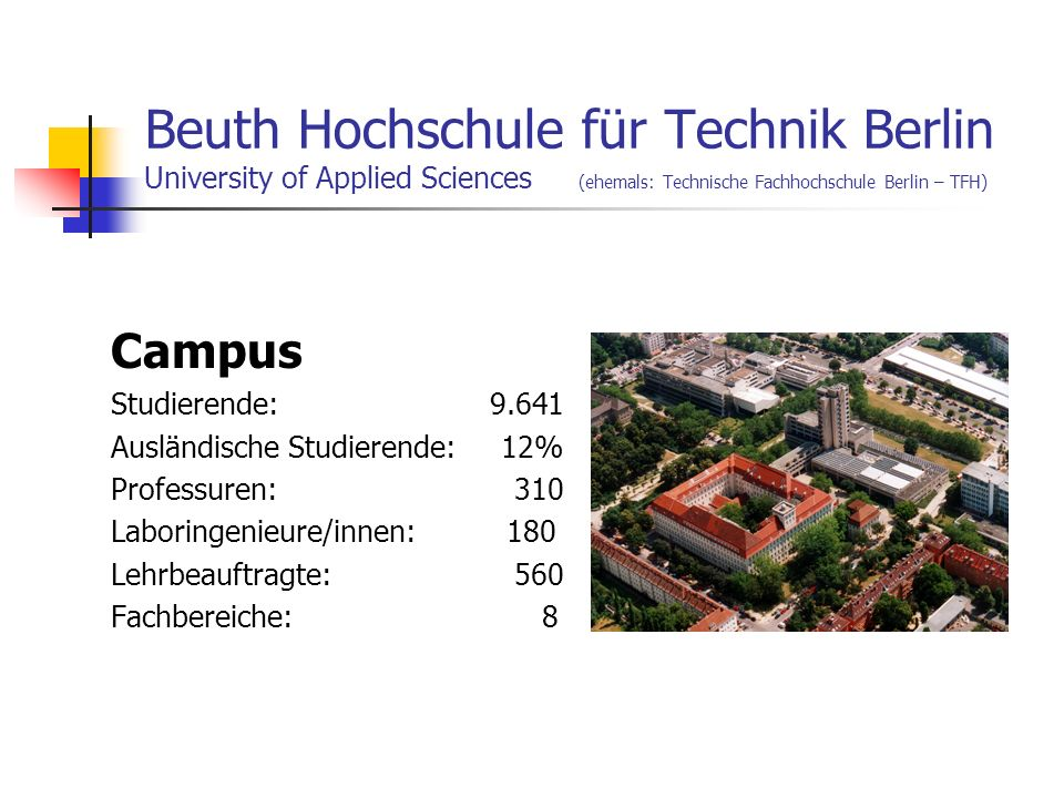 Beuth Hochschule für Technik Berlin University of Applied Sciences (ehemals: Technische Fachhochschule Berlin – TFH)