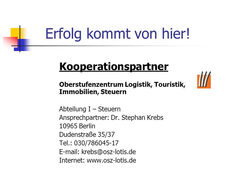 Erfolg kommt von hier! Kooperationspartner. Oberstufenzentrum Logistik, Touristik, Immobilien, Steuern.