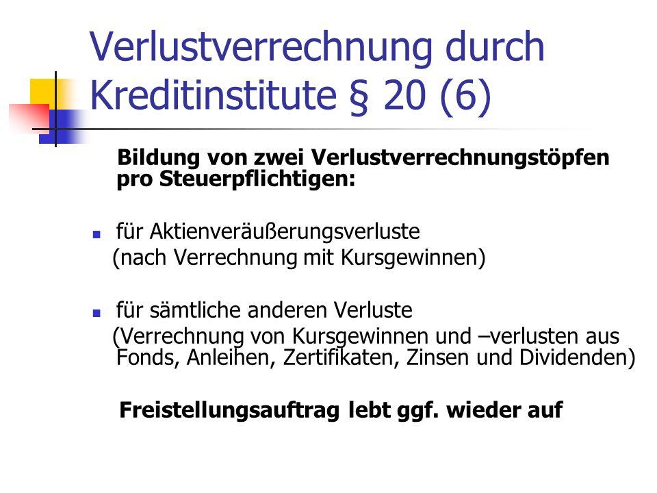 Verlustverrechnung durch Kreditinstitute § 20 (6)