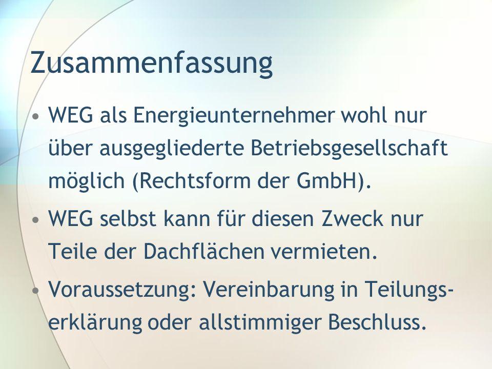 Zusammenfassung WEG als Energieunternehmer wohl nur über ausgegliederte Betriebsgesellschaft möglich (Rechtsform der GmbH).
