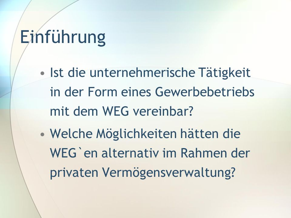 Einführung Ist die unternehmerische Tätigkeit in der Form eines Gewerbebetriebs mit dem WEG vereinbar